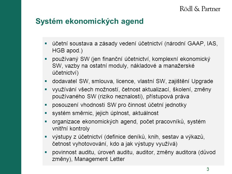 3 Systém ekonomických agend  účetní soustava a zásady vedení účetnictví (národní GAAP, IAS, HGB apod.)  používaný SW (jen finanční účetnictví, kompl