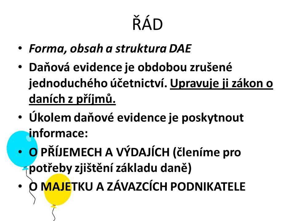 ŘÁD Forma, obsah a struktura DAE Daňová evidence je obdobou zrušené jednoduchého účetnictví. Upravuje ji zákon o daních z příjmů. Úkolem daňové eviden