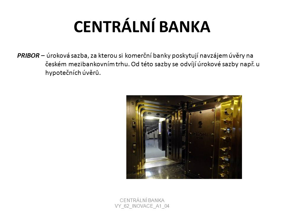 CENTRÁLNÍ BANKA PRIBOR – úroková sazba, za kterou si komerční banky poskytují navzájem úvěry na českém mezibankovním trhu. Od této sazby se odvíjí úro