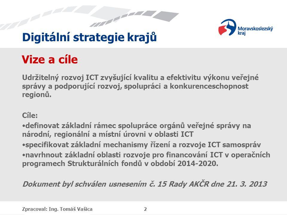 Digitální strategie krajů Vize a cíle Udržitelný rozvoj ICT zvyšující kvalitu a efektivitu výkonu veřejné správy a podporující rozvoj, spolupráci a konkurenceschopnost regionů.