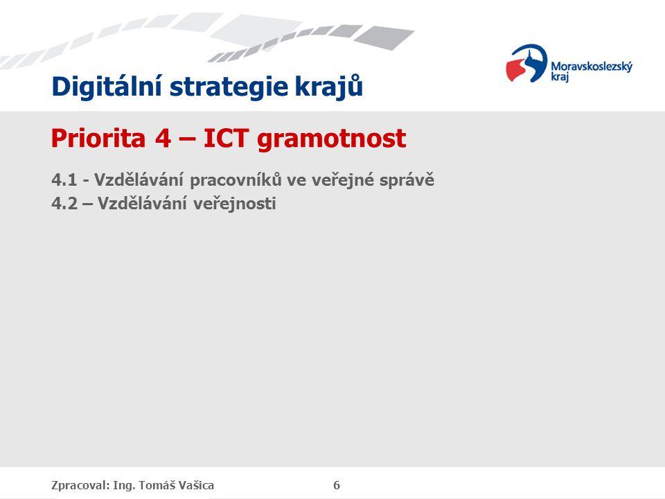 Digitální strategie krajů Priorita 4 – ICT gramotnost 4.1 - Vzdělávání pracovníků ve veřejné správě 4.2 – Vzdělávání veřejnosti Zpracoval: Ing.