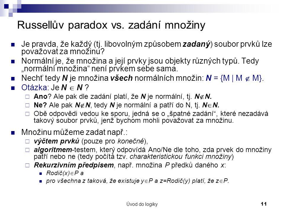 Úvod do logiky11 Russellův paradox vs.zadání množiny Je pravda, že každý (tj.