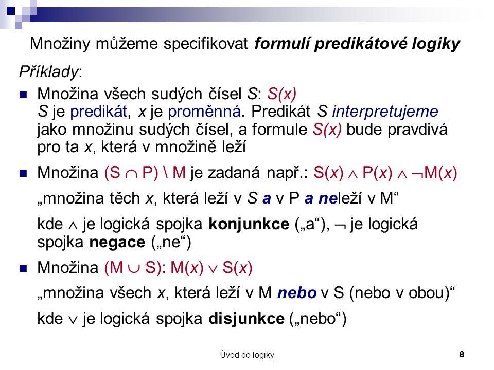 Úvod do logiky19 Surjekce, injekce, bijekce Zobrazení f : A  B je surjekce (zobrazení A na B), jestliže k libovolnému b  B existuje a  A takový, že f(a)=b.