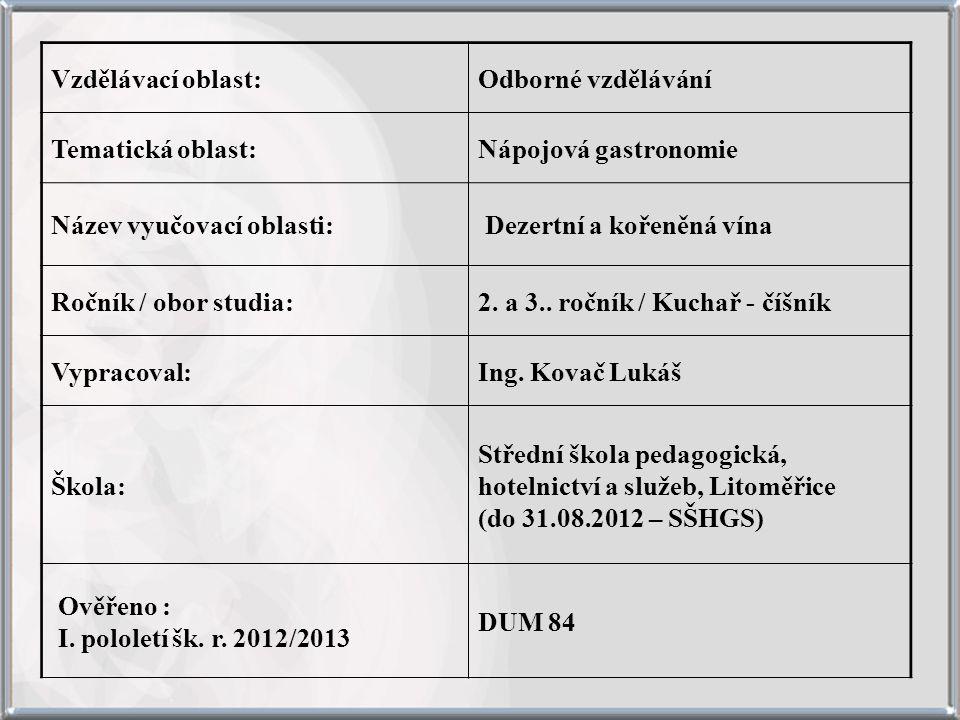 Vzdělávací oblast:Odborné vzdělávání Tematická oblast:Nápojová gastronomie Název vyučovací oblasti: Dezertní a kořeněná vína Ročník / obor studia:2.