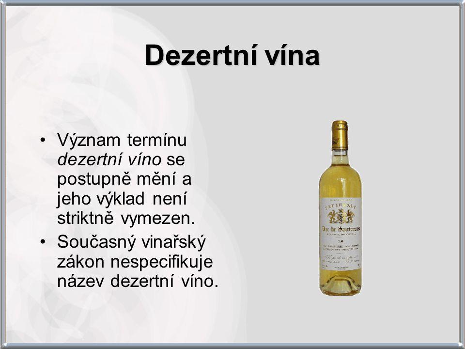 Dezertní vína Význam termínu dezertní víno se postupně mění a jeho výklad není striktně vymezen.