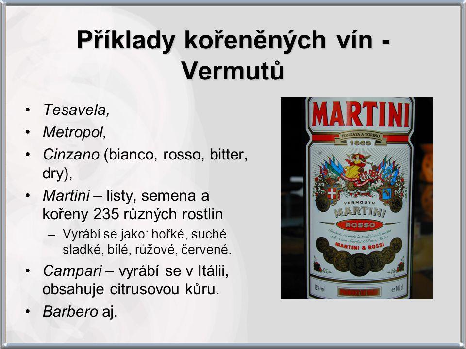 Příklady kořeněných vín - Vermutů Tesavela, Metropol, Cinzano (bianco, rosso, bitter, dry), Martini – listy, semena a kořeny 235 různých rostlin –Vyrábí se jako: hořké, suché sladké, bílé, růžové, červené.