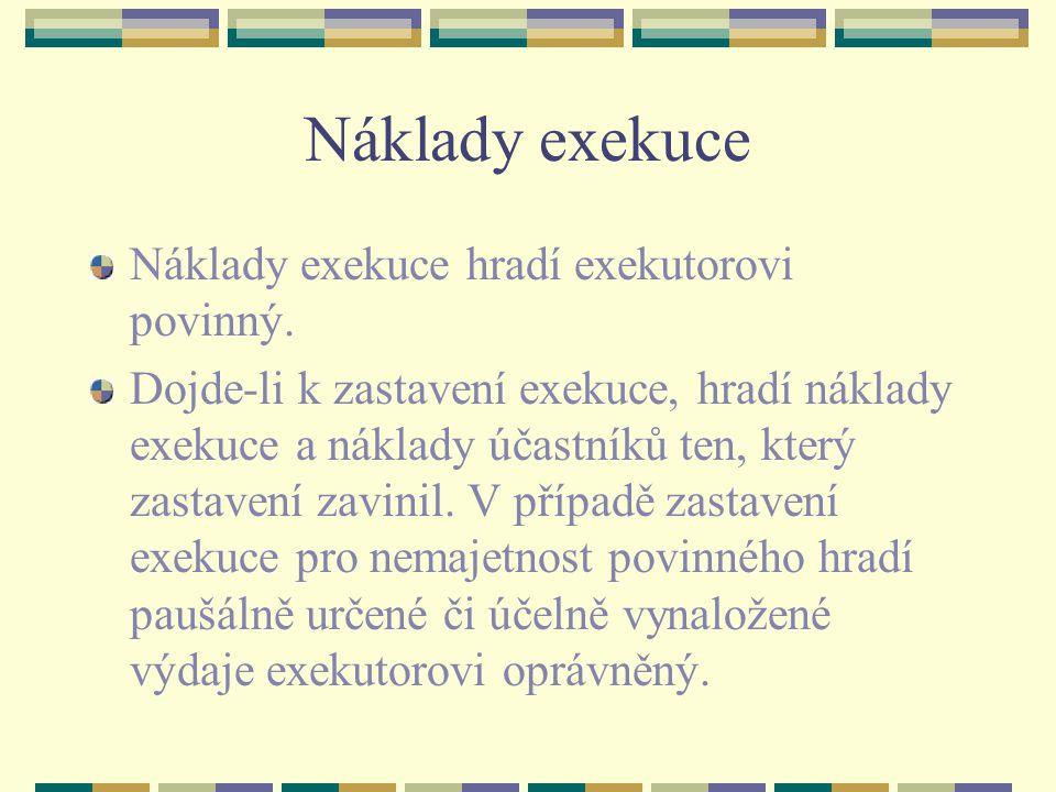 Náklady exekuce Náklady exekuce hradí exekutorovi povinný.