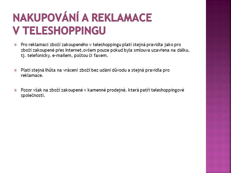  Pro reklamaci zboží zakoupeného v teleshoppingu platí stejná pravidla jako pro zboží zakoupené přes Internet,ovšem pouze pokud byla smlouva uzavřena