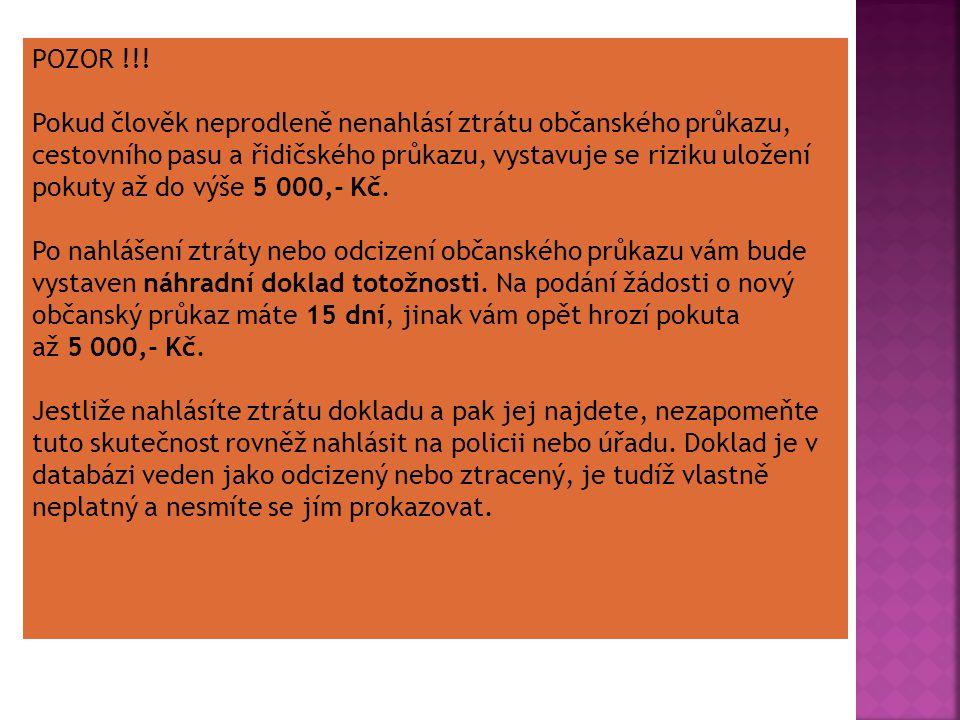 POZOR !!! Pokud člověk neprodleně nenahlásí ztrátu občanského průkazu, cestovního pasu a řidičského průkazu, vystavuje se riziku uložení pokuty až do