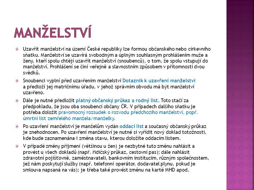  Uzavřít manželství na území České republiky lze formou občanského nebo církevního sňatku. Manželství se uzavírá svobodným a úplným souhlasným prohlá