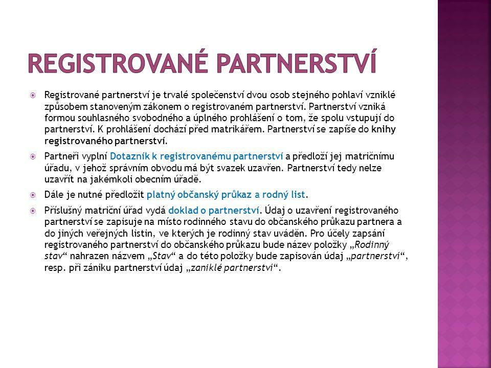  Registrované partnerství je trvalé společenství dvou osob stejného pohlaví vzniklé způsobem stanoveným zákonem o registrovaném partnerství. Partners