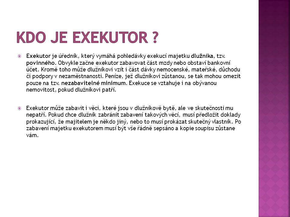  Exekutor je úředník, který vymáhá pohledávky exekucí majetku dlužníka, tzv. povinného. Obvykle začne exekutor zabavovat část mzdy nebo obstaví banko
