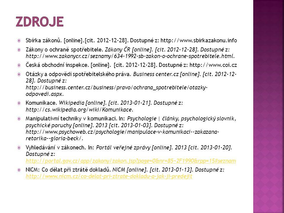  Sbírka zákonů. [online].[cit. 2012-12-28]. Dostupné z: http://www.sbirkazakonu.info  Zákony o ochraně spotřebitele. Zákony ČR [online]. [cit. 2012-
