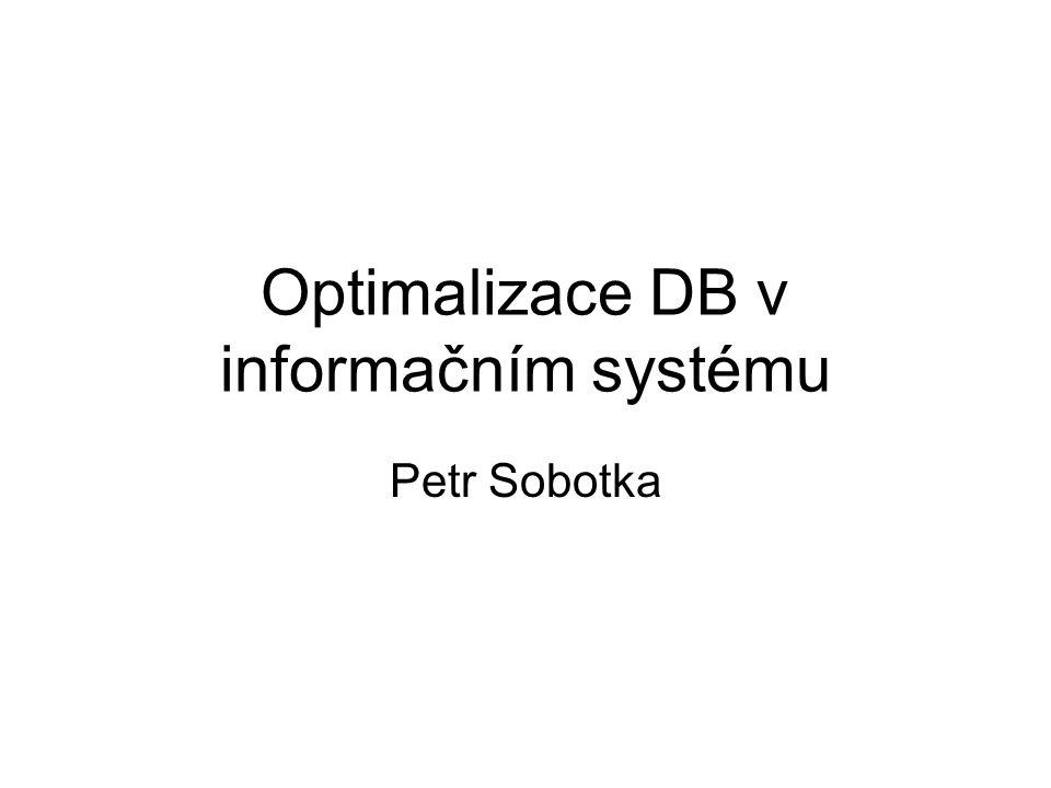 Optimalizace DB v informačním systému Petr Sobotka