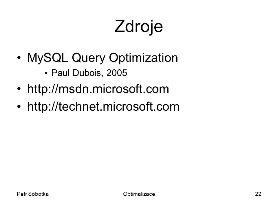 Petr SobotkaOptimalizace22 Zdroje MySQL Query Optimization Paul Dubois, 2005 http://msdn.microsoft.com http://technet.microsoft.com