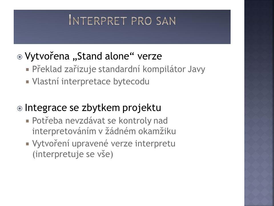 """ Vytvořena """"Stand alone verze  Překlad zařizuje standardní kompilátor Javy  Vlastní interpretace bytecodu  Integrace se zbytkem projektu  Potřeba nevzdávat se kontroly nad interpretováním v žádném okamžiku  Vytvoření upravené verze interpretu (interpretuje se vše)"""