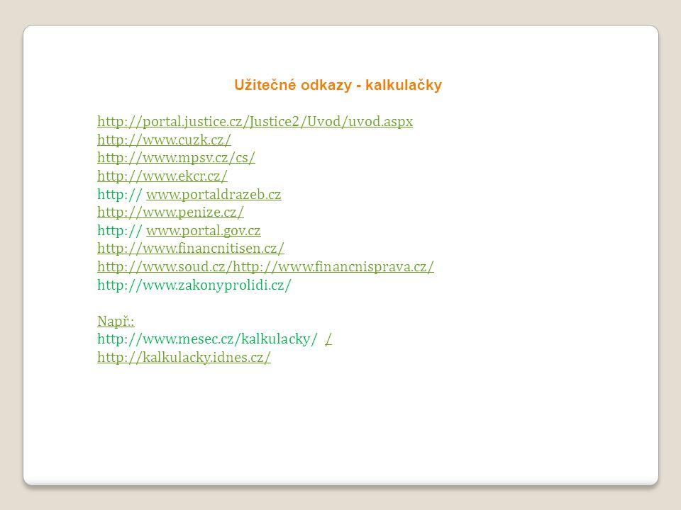 Užitečné odkazy - kalkulačky http://portal.justice.cz/Justice2/Uvod/uvod.aspx http://www.cuzk.cz/ http://www.mpsv.cz/cs/ http://www.ekcr.cz/ http:// w