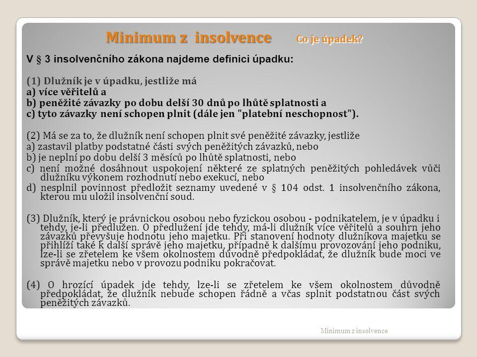 Minimum z insolvence Co je úpadek? V § 3 insolvenčního zákona najdeme definici úpadku: (1) Dlužník je v úpadku, jestliže má a) více věřitelů a b) peně