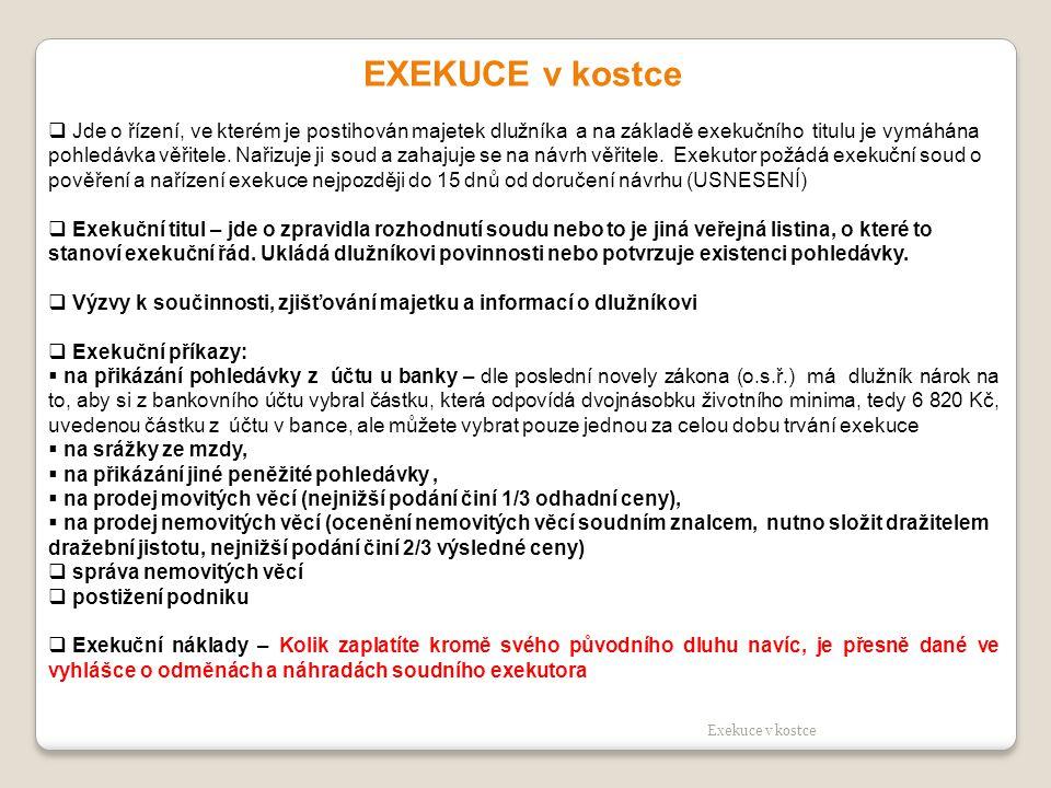EXEKUCE v kostce  Jde o řízení, ve kterém je postihován majetek dlužníka a na základě exekučního titulu je vymáhána pohledávka věřitele. Nařizuje ji