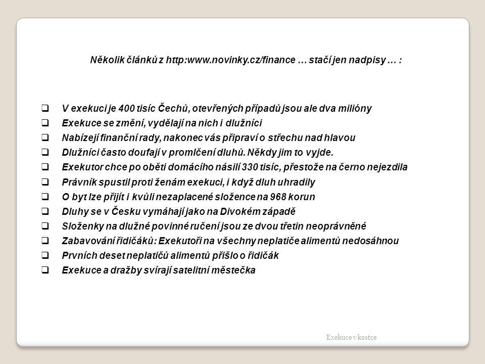 Několik článků z http:www.novinky.cz/finance … stačí jen nadpisy … :  V exekuci je 400 tisíc Čechů, otevřených případů jsou ale dva milióny  Exekuce