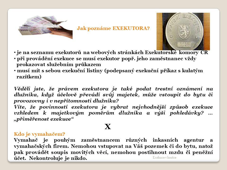 Jak poznáme EXEKUTORA? je na seznamu exekutorů na webových stránkách Exekutorské komory ČR při provádění exekuce se musí exekutor popř. jeho zaměstnan