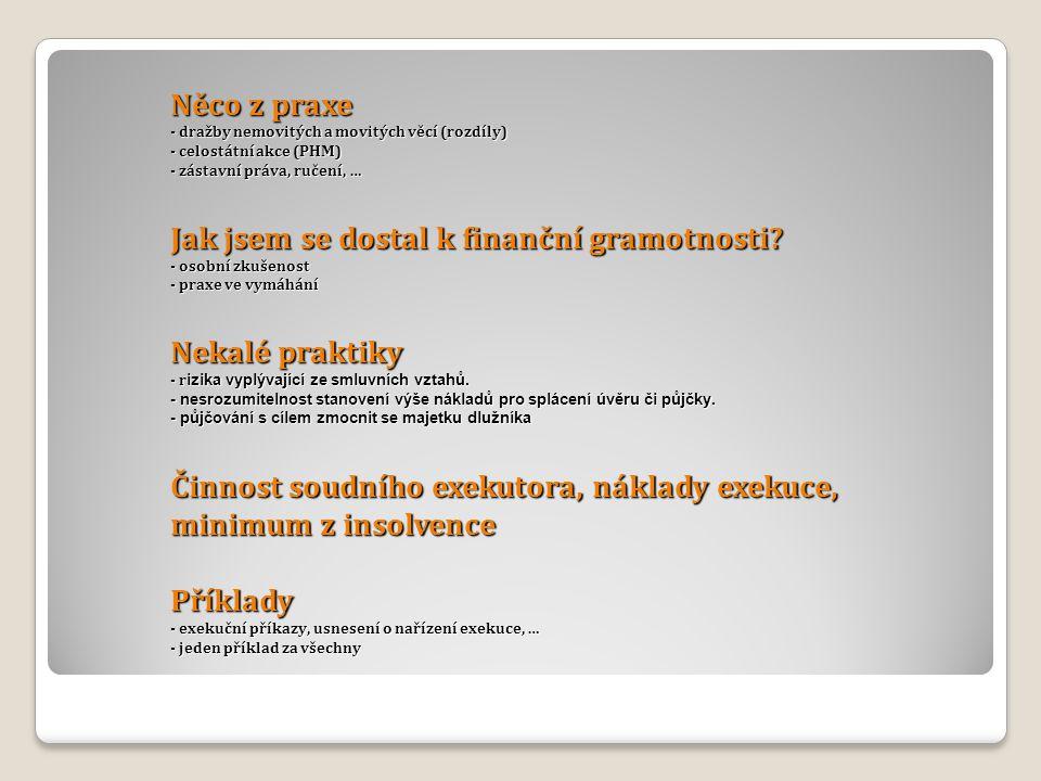 Něco z praxe - dražby nemovitých a movitých věcí (rozdíly) - celostátní akce (PHM) - zástavní práva, ručení, … Jak jsem se dostal k finanční gramotnos