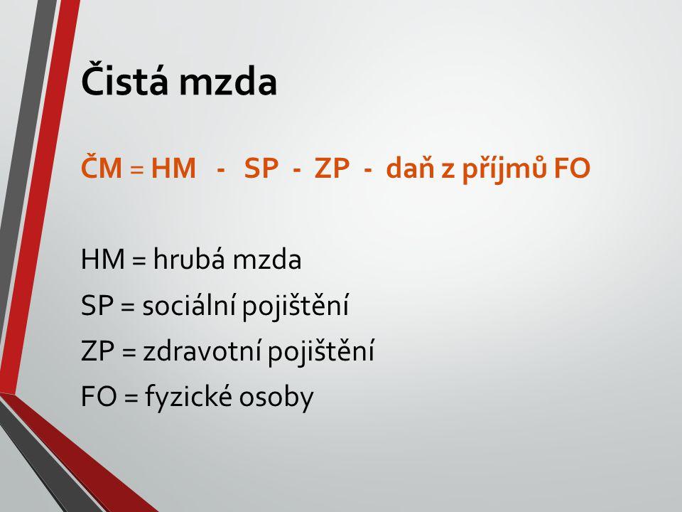 Čistá mzda ČM = HM - SP - ZP - daň z příjmů FO HM = hrubá mzda SP = sociální pojištění ZP = zdravotní pojištění FO = fyzické osoby