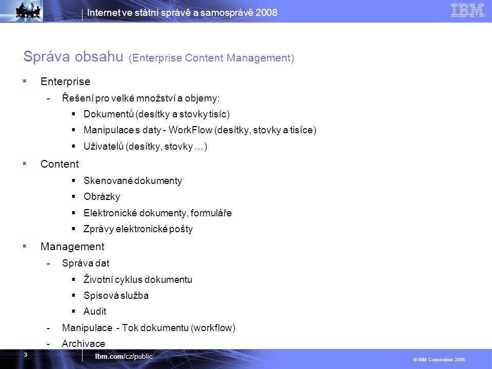 Internet ve státní správě a samosprávě 2008 © IBM Corporation 2008 Ibm.com/cz/public 3 Správa obsahu (Enterprise Content Management)  Enterprise -Řeš