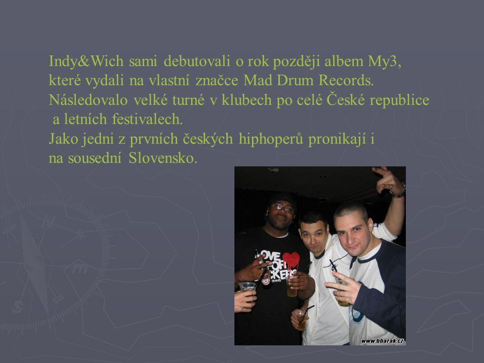 Indy&Wich sami debutovali o rok později albem My3, které vydali na vlastní značce Mad Drum Records. Následovalo velké turné v klubech po celé České re