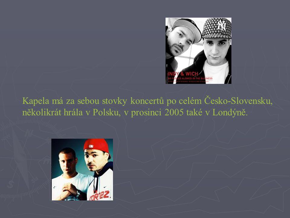 Kapela má za sebou stovky koncertů po celém Česko-Slovensku, několikrát hrála v Polsku, v prosinci 2005 také v Londýně.