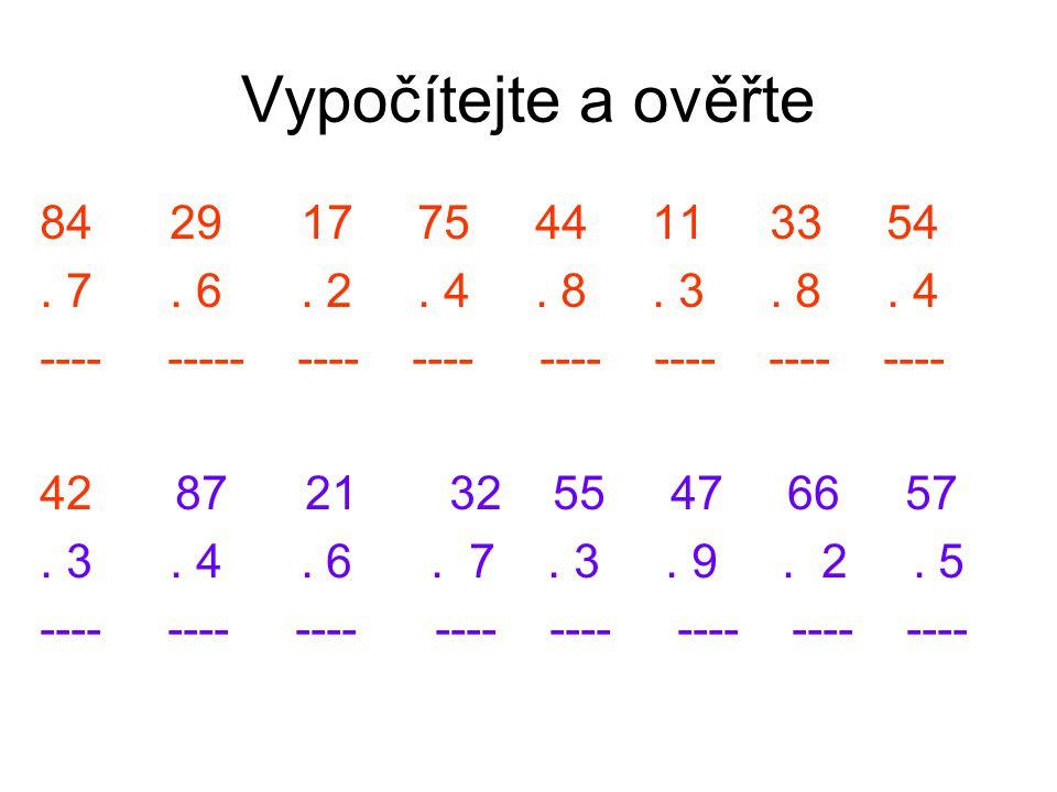 Vypočítejte a ověřte 84 29 17 75 44 11 33 54. 7. 6. 2. 4. 8. 3. 8. 4 ---- ----- ---- ---- ---- ---- ---- ---- 42 87 21 32 55 47 66 57. 3. 4. 6. 7. 3.