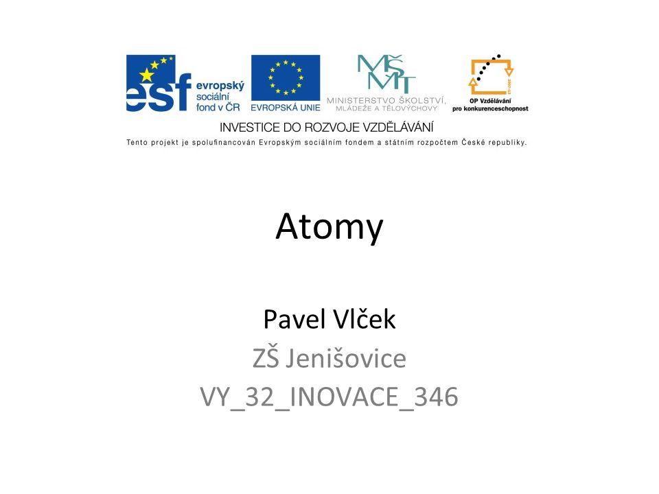 Atomy Pavel Vlček ZŠ Jenišovice VY_32_INOVACE_346