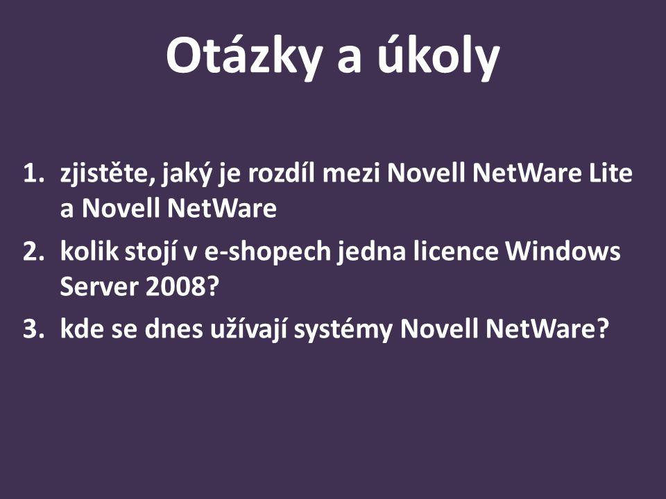 Otázky a úkoly 1.zjistěte, jaký je rozdíl mezi Novell NetWare Lite a Novell NetWare 2.kolik stojí v e-shopech jedna licence Windows Server 2008.