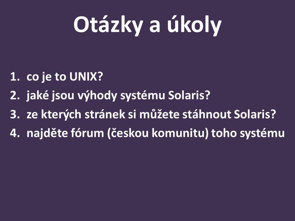Otázky a úkoly 1.co je to UNIX? 2.jaké jsou výhody systému Solaris? 3.ze kterých stránek si můžete stáhnout Solaris? 4.najděte fórum (českou komunitu)