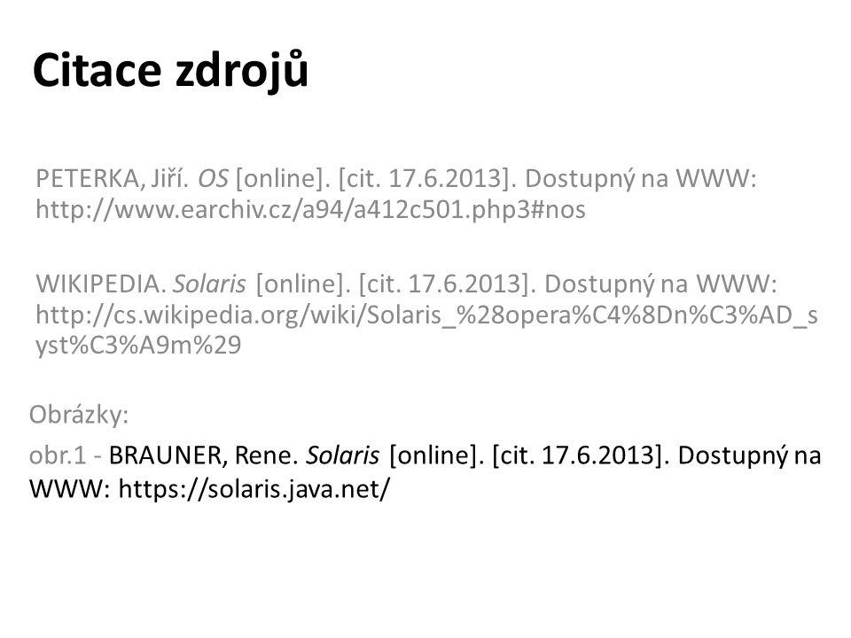 Citace zdrojů PETERKA, Jiří. OS [online]. [cit. 17.6.2013]. Dostupný na WWW: http://www.earchiv.cz/a94/a412c501.php3#nos WIKIPEDIA. Solaris [online].
