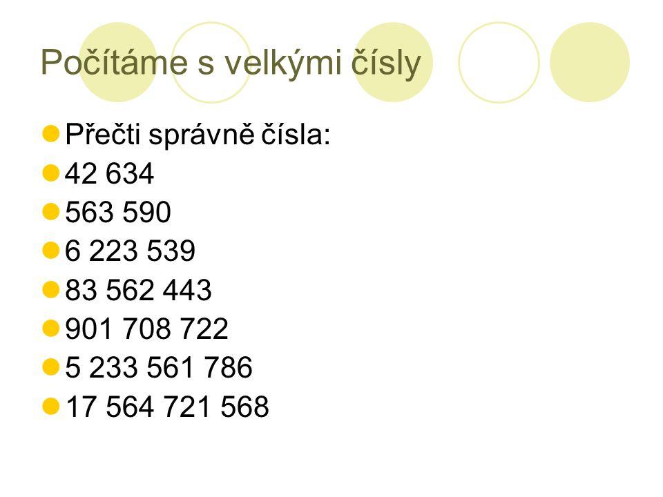 Počítáme s velkými čísly Přečti správně čísla: 42 634 563 590 6 223 539 83 562 443 901 708 722 5 233 561 786 17 564 721 568