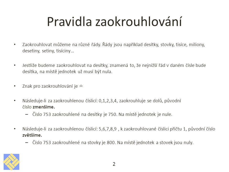 Příklady Zaokrouhli číslo 357 281 na: a)desítky b)stovky c)tisíce d)desetitisíce e)statisíce 3