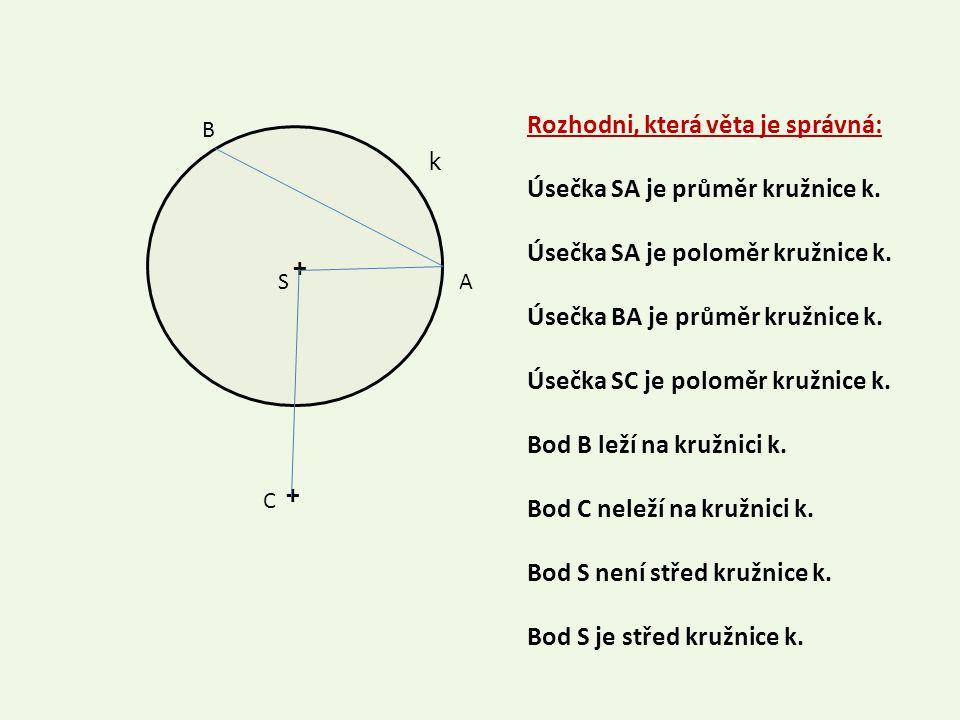 + k SA B + C Rozhodni, která věta je správná: Úsečka SA je průměr kružnice k.