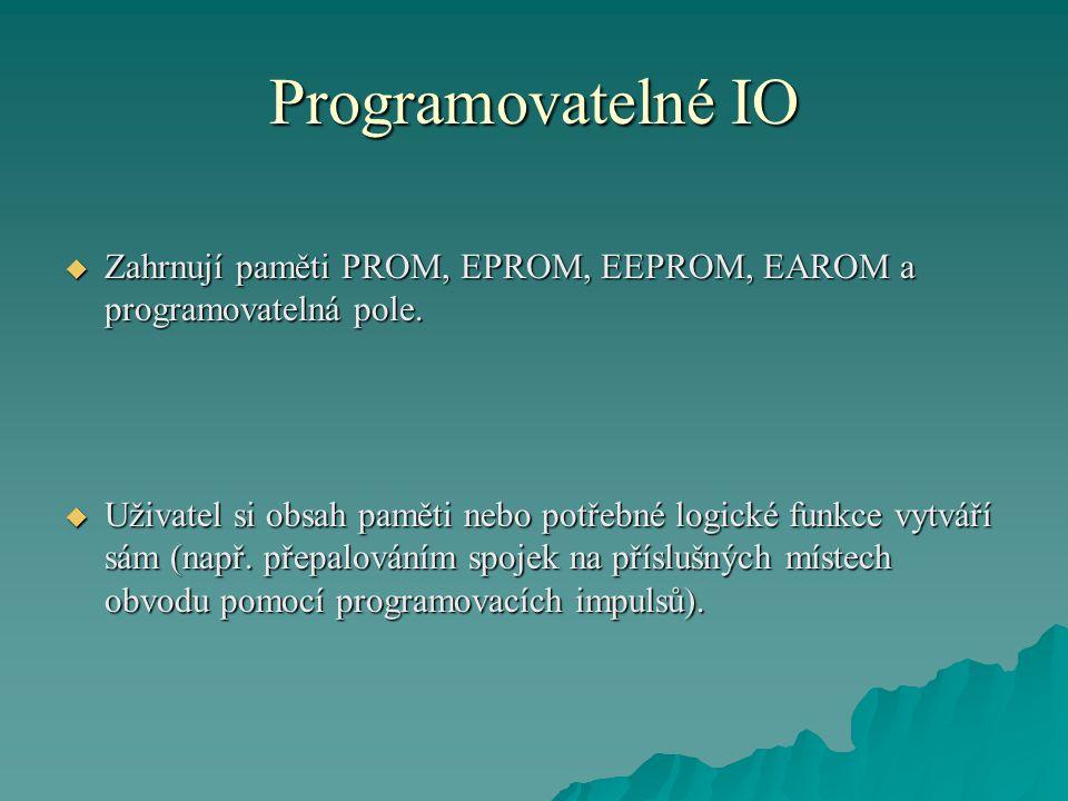 Programovatelné IO  Zahrnují paměti PROM, EPROM, EEPROM, EAROM a programovatelná pole.