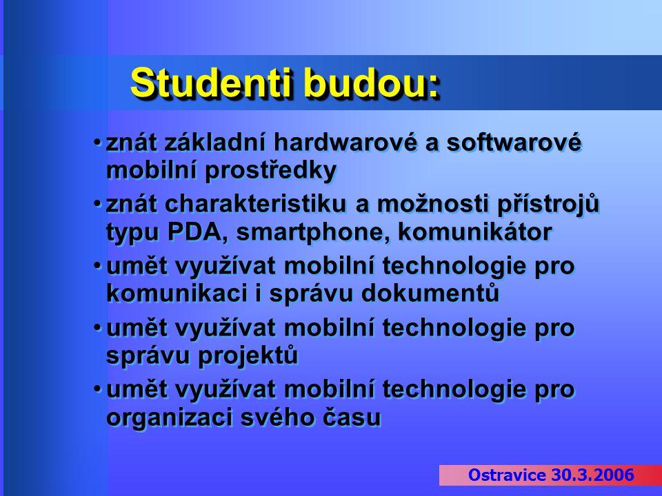 Ostravice 30.3.2006 Studenti budou: znát základní hardwarové a softwarové mobilní prostředky znát charakteristiku a možnosti přístrojů typu PDA, smart