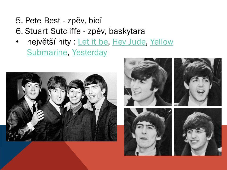 5. Pete Best - zpěv, bicí 6. Stuart Sutcliffe - zpěv, baskytara největší hity : Let it be, Hey Jude, Yellow Submarine, YesterdayLet it beHey JudeYello