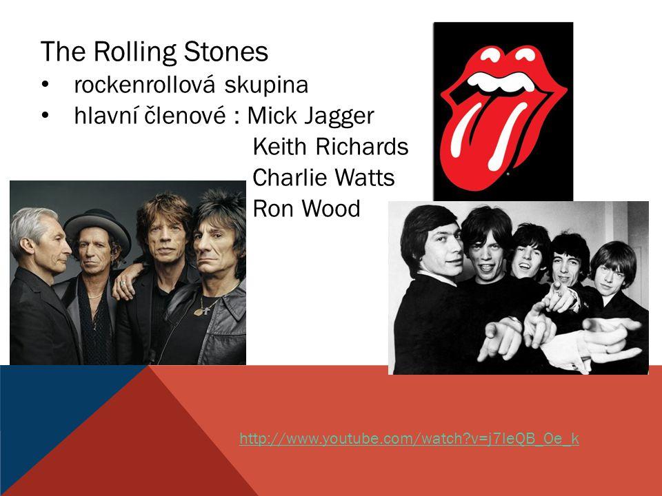The Rolling Stones rockenrollová skupina hlavní členové : Mick Jagger Keith Richards Charlie Watts Ron Wood http://www.youtube.com/watch?v=j7leQB_Oe_k