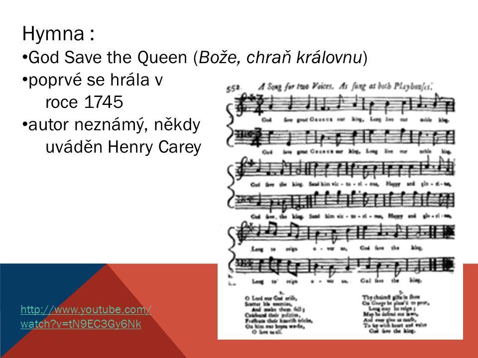 Hymna : God Save the Queen (Bože, chraň královnu) poprvé se hrála v roce 1745 autor neznámý, někdy uváděn Henry Carey http://www.youtube.com/ watch?v=