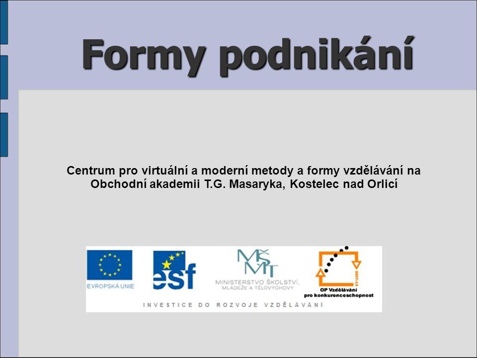Formy podnikání Centrum pro virtuální a moderní metody a formy vzdělávání na Obchodní akademii T.G.