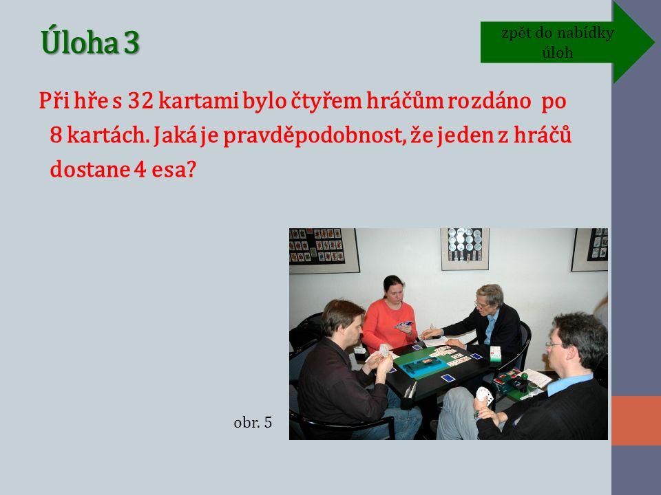 Úloha 3 Při hře s 32 kartami bylo čtyřem hráčům rozdáno po 8 kartách.