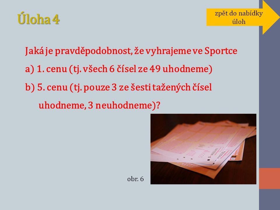 Úloha 4 Jaká je pravděpodobnost, že vyhrajeme ve Sportce a) 1.