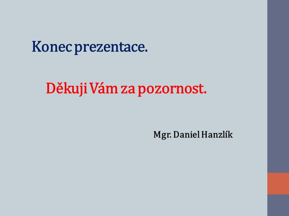 Konec prezentace. Děkuji Vám za pozornost. Mgr. Daniel Hanzlík