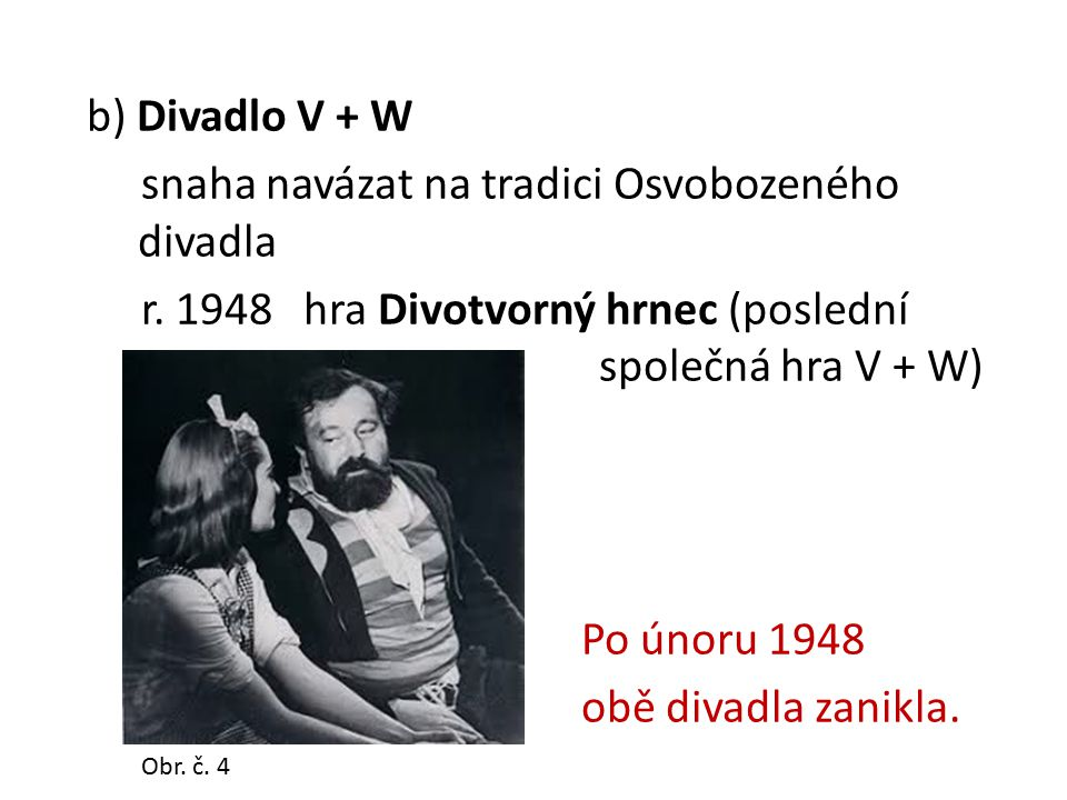 b) Divadlo V + W snaha navázat na tradici Osvobozeného divadla r.