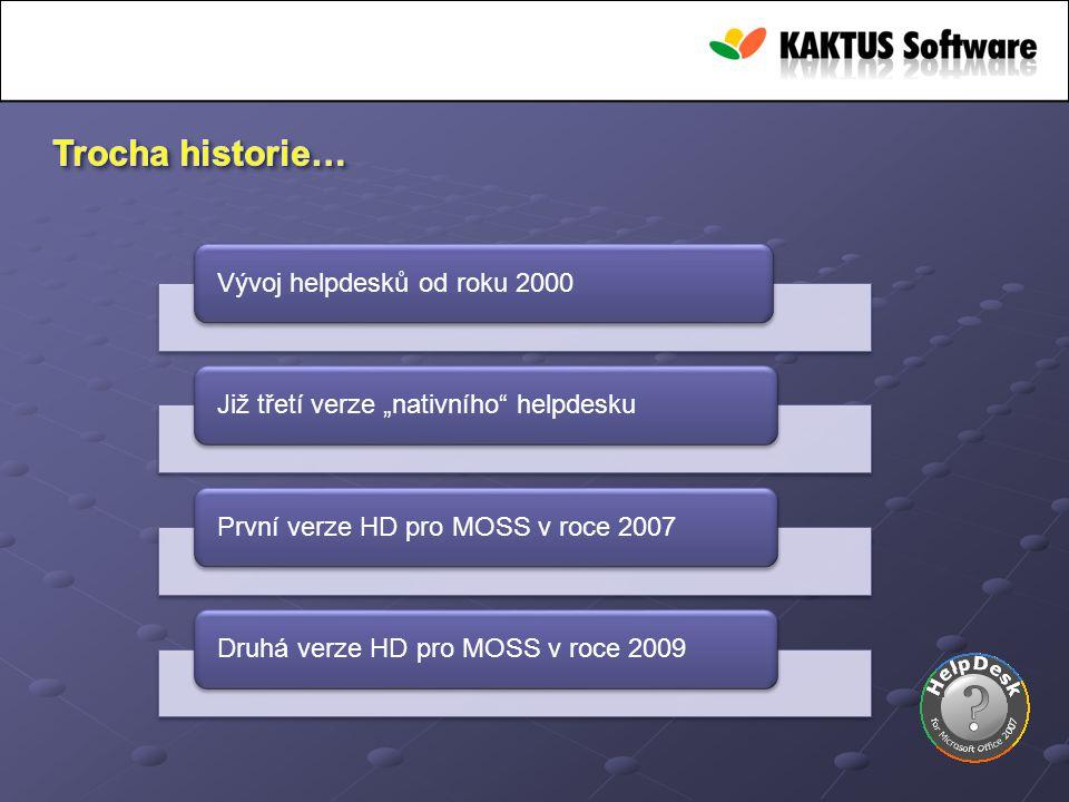 """Vývoj helpdesků od roku 2000Již třetí verze """"nativního"""" helpdeskuPrvní verze HD pro MOSS v roce 2007Druhá verze HD pro MOSS v roce 2009"""