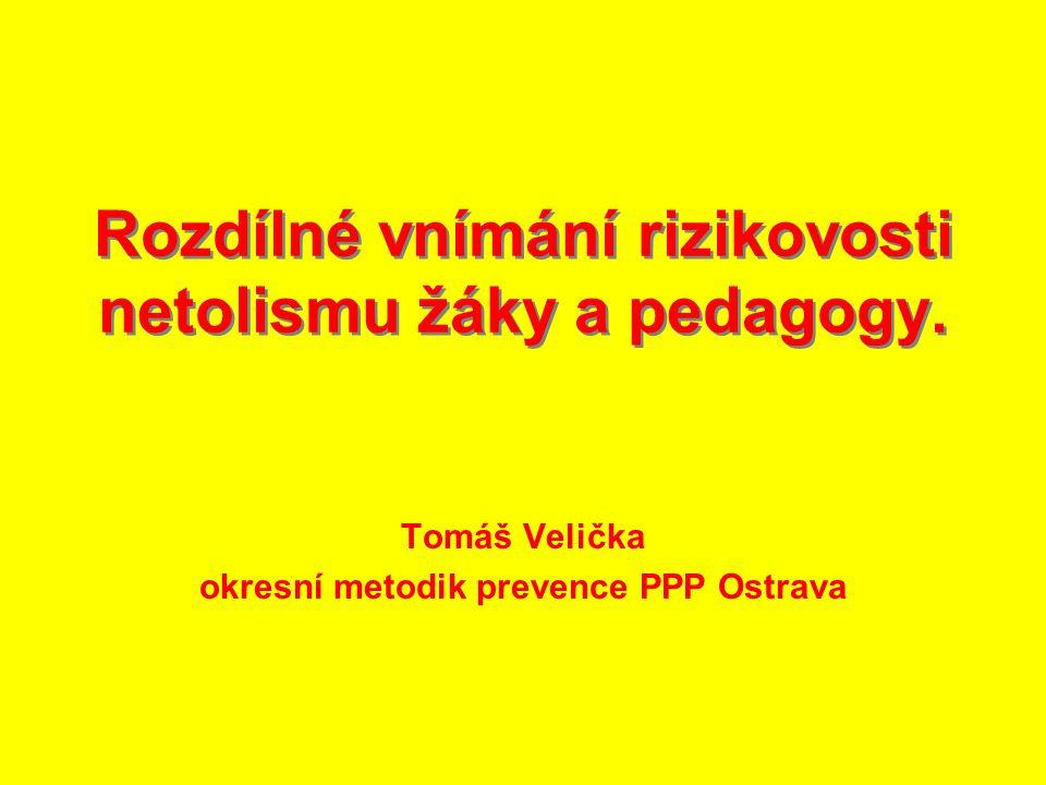 Rozdílné vnímání rizikovosti netolismu žáky a pedagogy. Tomáš Velička okresní metodik prevence PPP Ostrava